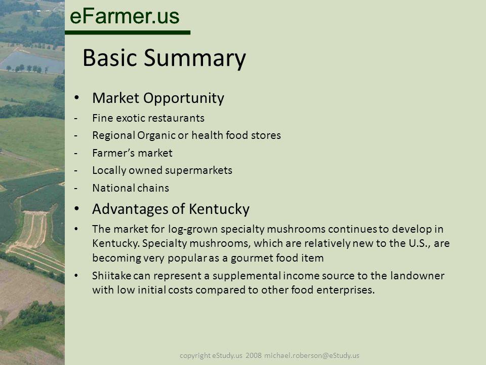 eFarmer.us copyright eStudy.us 2008 michael.roberson@eStudy.us Basic Summary Market Opportunity -Fine exotic restaurants -Regional Organic or health f