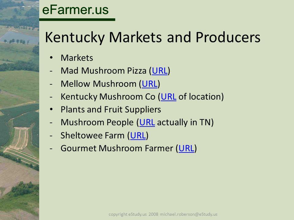 eFarmer.us copyright eStudy.us 2008 michael.roberson@eStudy.us Kentucky Markets and Producers Markets -Mad Mushroom Pizza (URL)URL -Mellow Mushroom (U