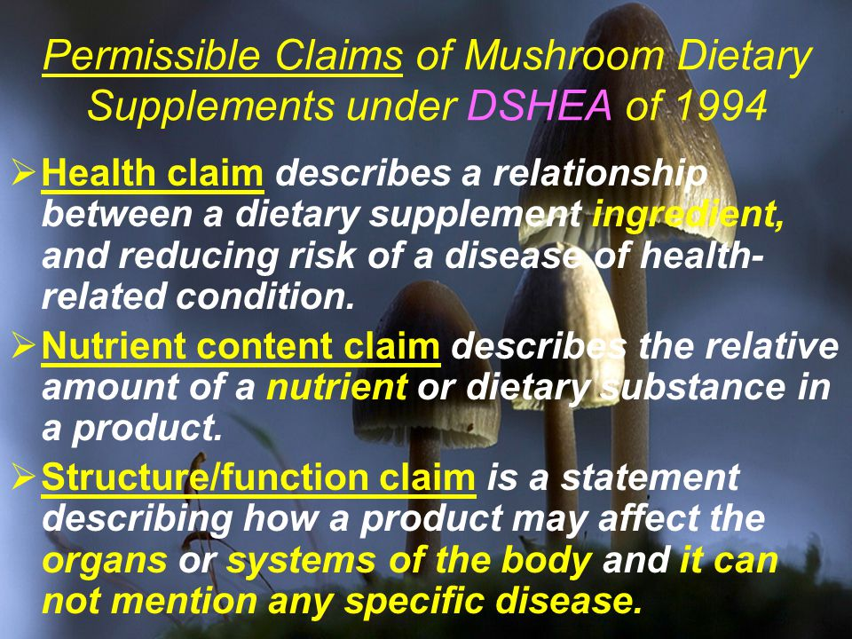 Permissible Claims of Mushroom Dietary Supplements under DSHEA of 1994  Health claim describes a relationship between a dietary supplement ingredient, and reducing risk of a disease of health- related condition.
