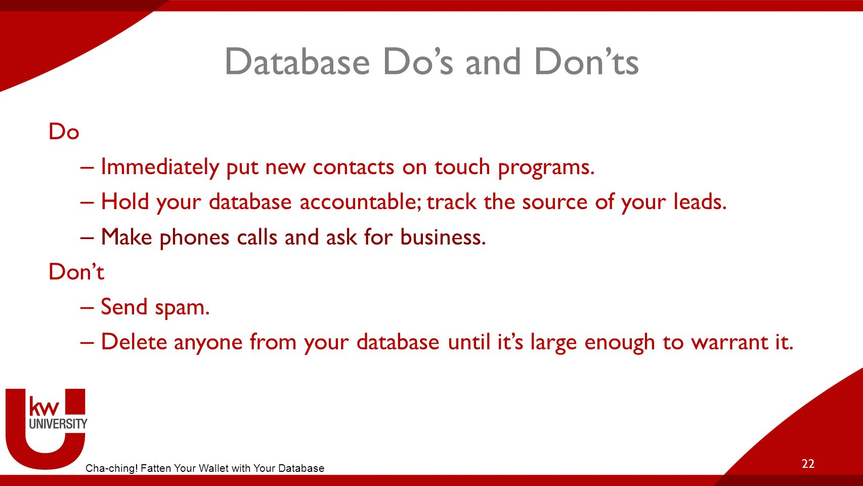 Database Do's and Don'ts Do – Immediately put new contacts on touch programs.