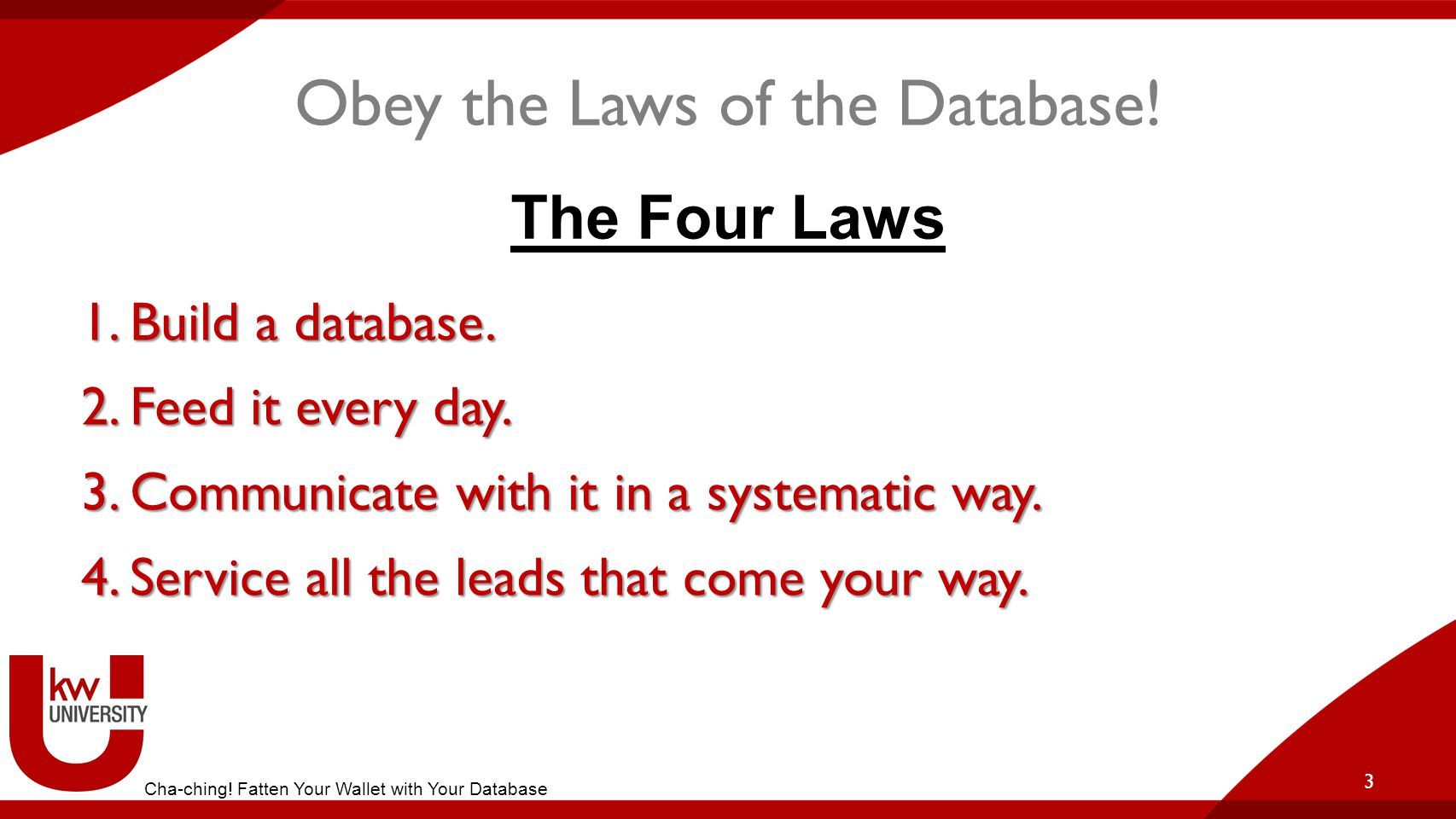 Obey the Laws of the Database. 3 Cha-ching. Fatten Your Wallet with Your Database The Four Laws 1.