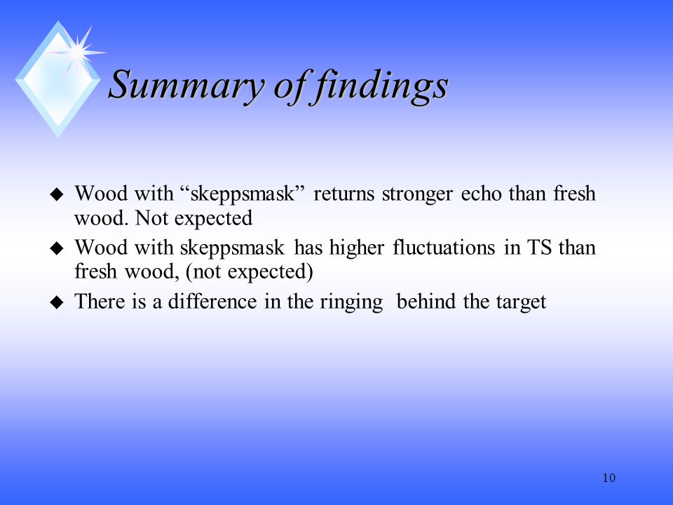 10 Summary of findings u Wood with skeppsmask returns stronger echo than fresh wood.