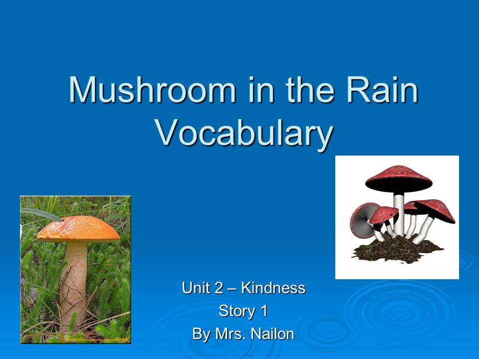 Mushroom in the Rain Vocabulary Unit 2 – Kindness Story 1 By Mrs. Nailon