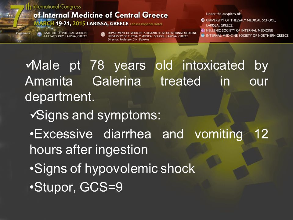 Male pt 78 years old intoxicated by Amanita Galerina treated in our department. Signs and symptoms: Excessive diarrhea and vomiting 12 hours after ing