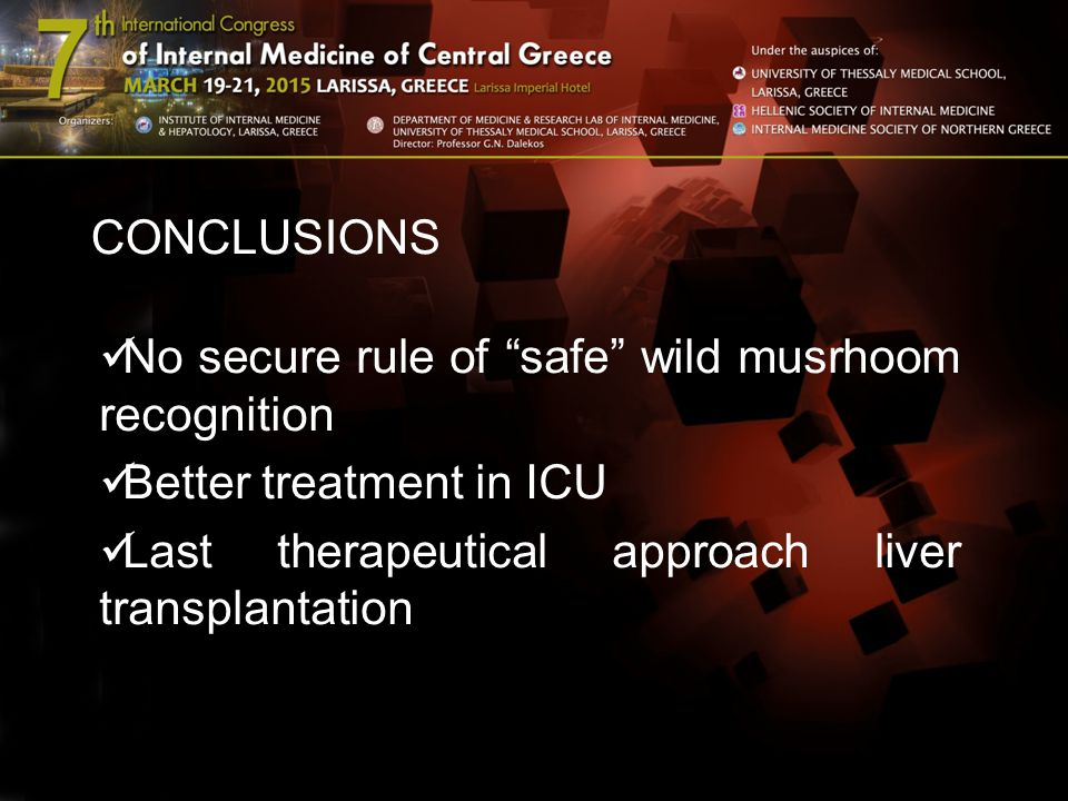"CONCLUSIONS No secure rule of ""safe"" wild musrhoom recognition Better treatment in ICU Last therapeutical approach liver transplantation"