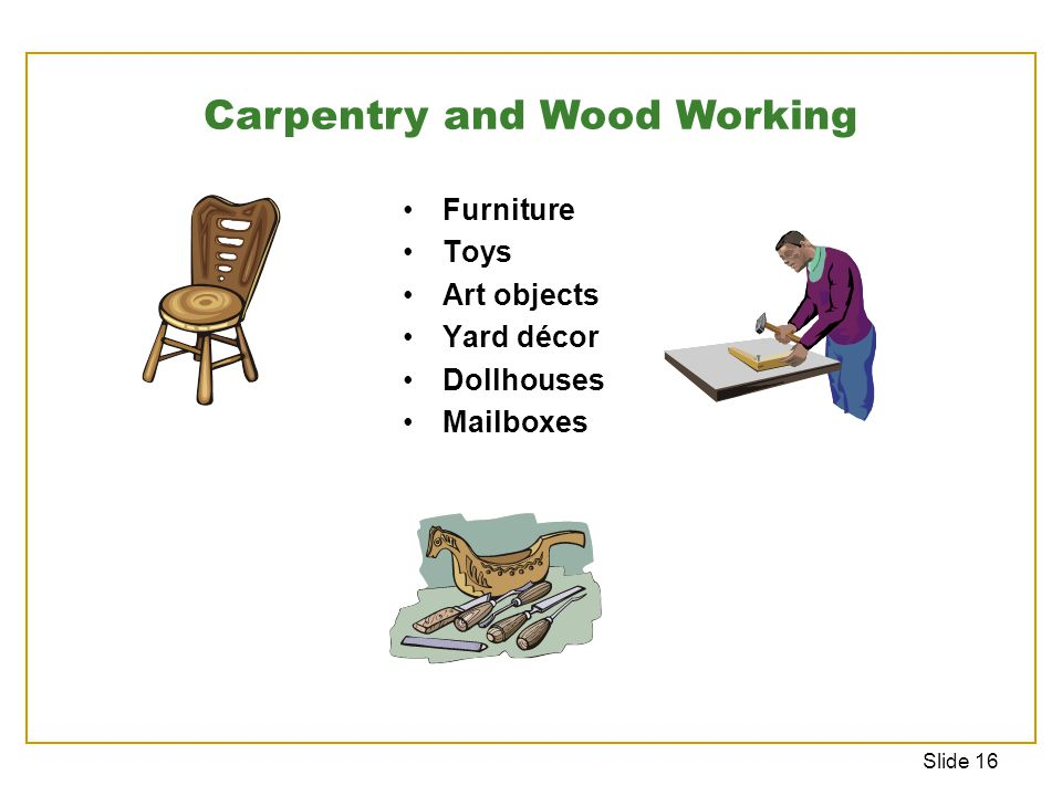 Slide 16 Furniture Toys Art objects Yard décor Dollhouses Mailboxes Carpentry and Wood Working