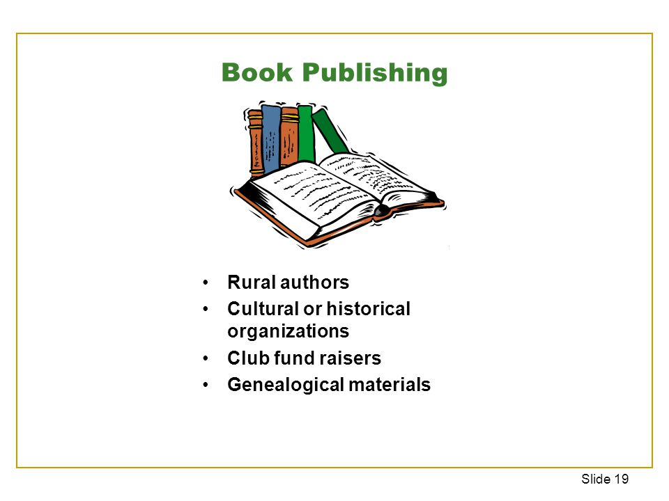 Slide 19 Rural authors Cultural or historical organizations Club fund raisers Genealogical materials Book Publishing