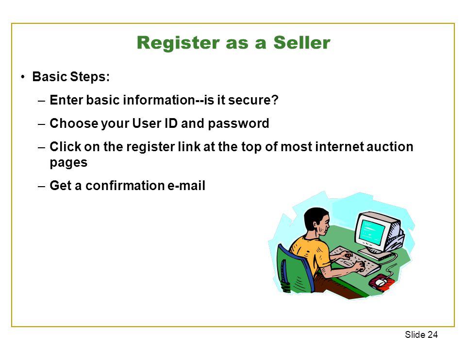 Slide 24 Register as a Seller Basic Steps: –Enter basic information--is it secure.