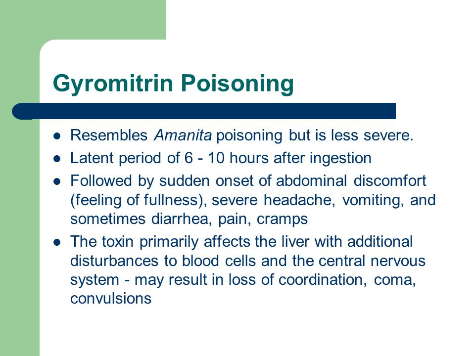 Gyromitrin Poisoning Resembles Amanita poisoning but is less severe.