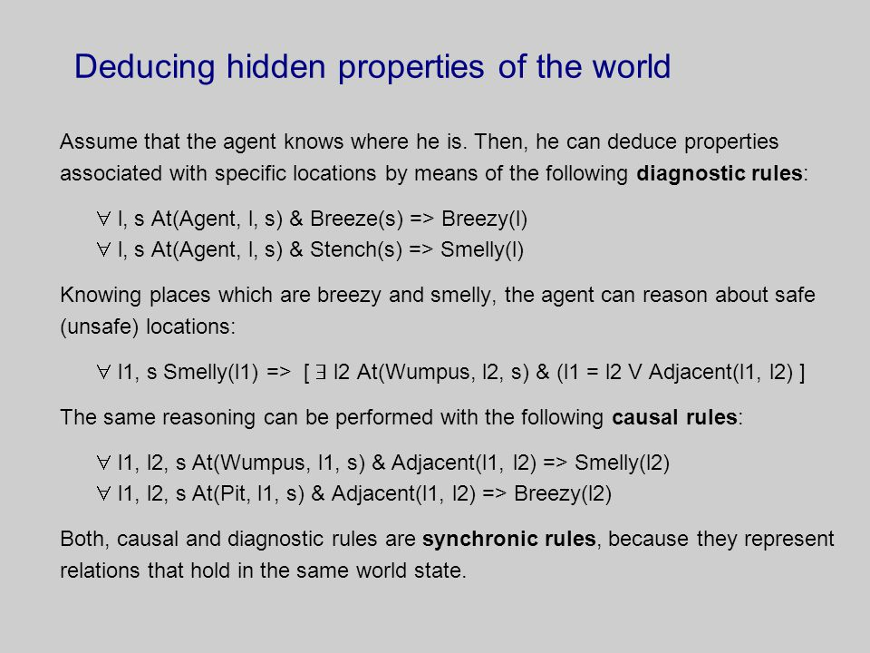 Deducing hidden properties of the world Assume that the agent knows where he is.