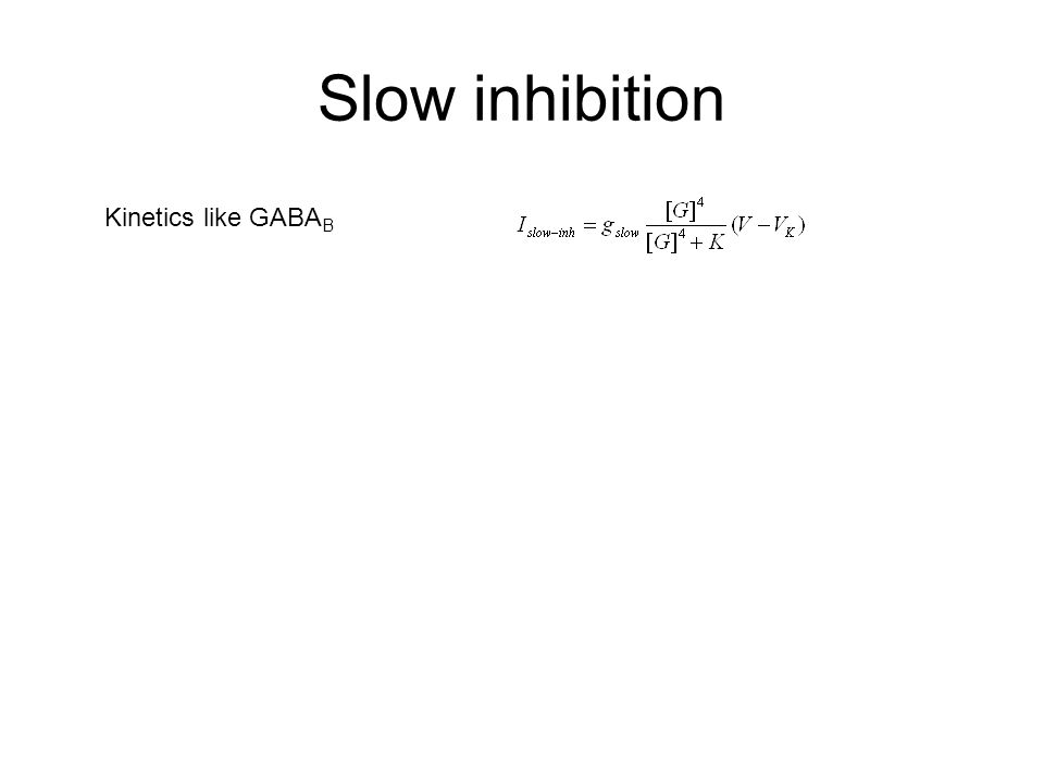 Slow inhibition Kinetics like GABA B