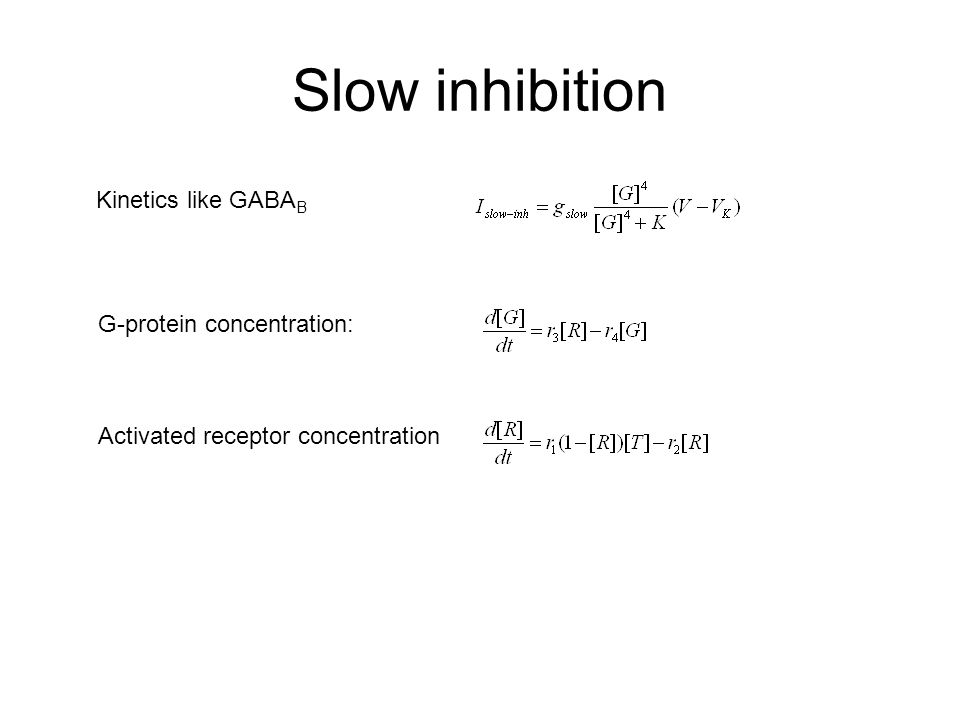 Slow inhibition Kinetics like GABA B G-protein concentration: Activated receptor concentration