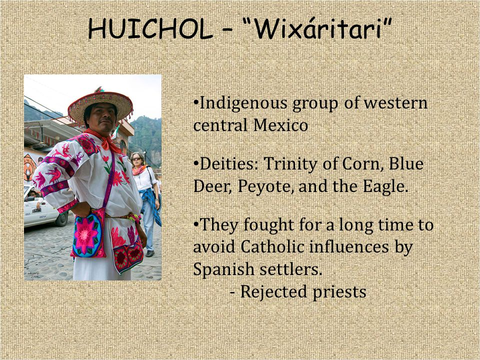 "HUICHOL – ""Wixáritari"" Indigenous group of western central Mexico Deities: Trinity of Corn, Blue Deer, Peyote, and the Eagle. They fought for a long t"