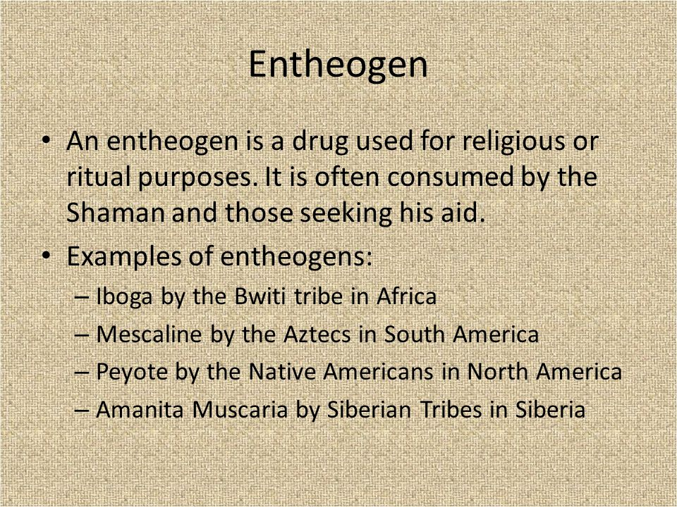 Entheogen An entheogen is a drug used for religious or ritual purposes.