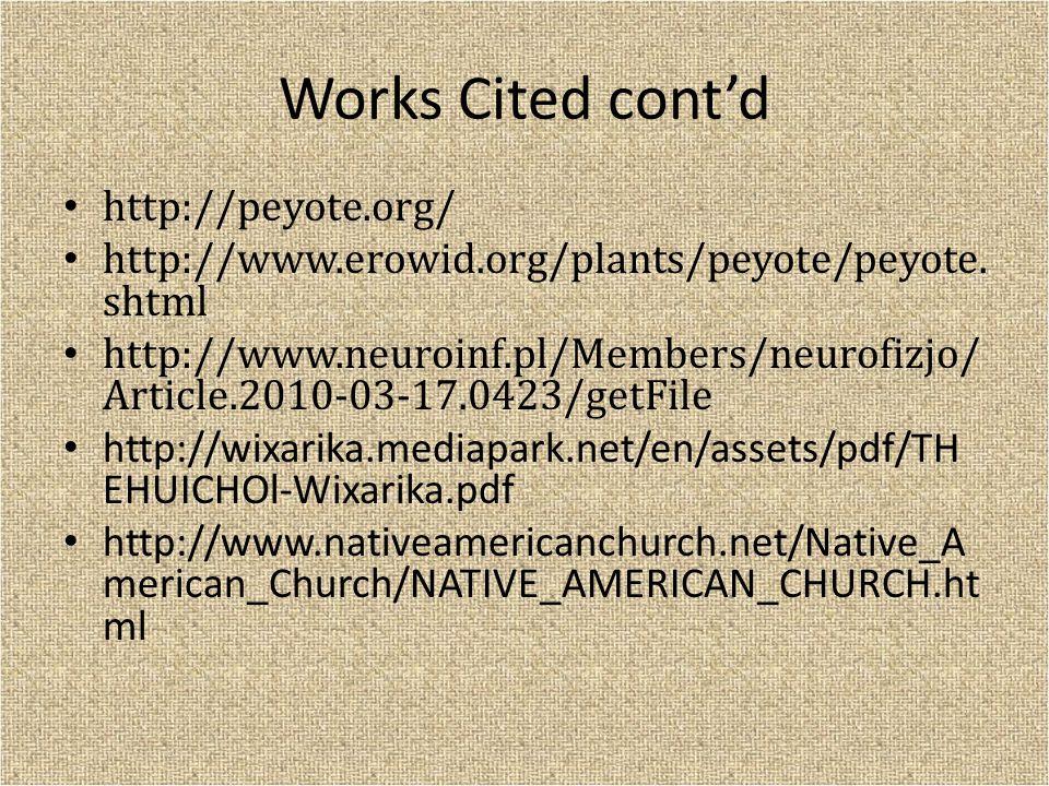 Works Cited cont'd http://peyote.org/ http://www.erowid.org/plants/peyote/peyote.