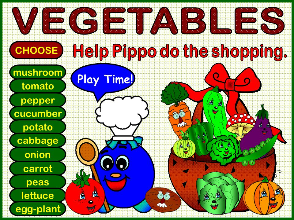 mushroom tomato pepper cucumber potato cabbage onion carrot peas lettuce egg-plant CHOOSE Play Time!
