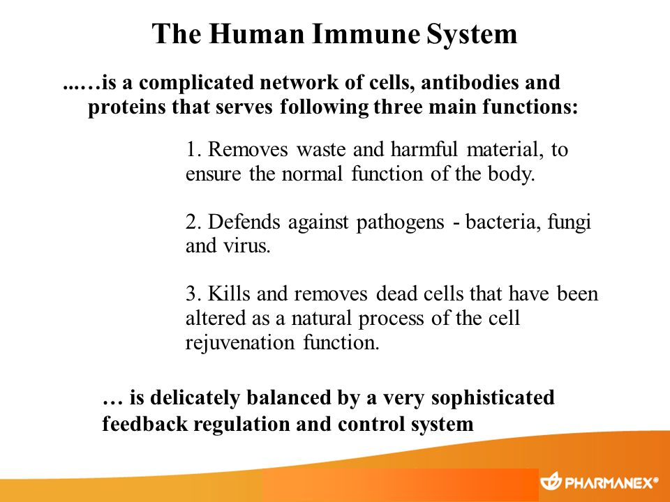The Human Immune System...…is a complicated network of cells, antibodies and proteins that serves following three main functions: 1. Removes waste and
