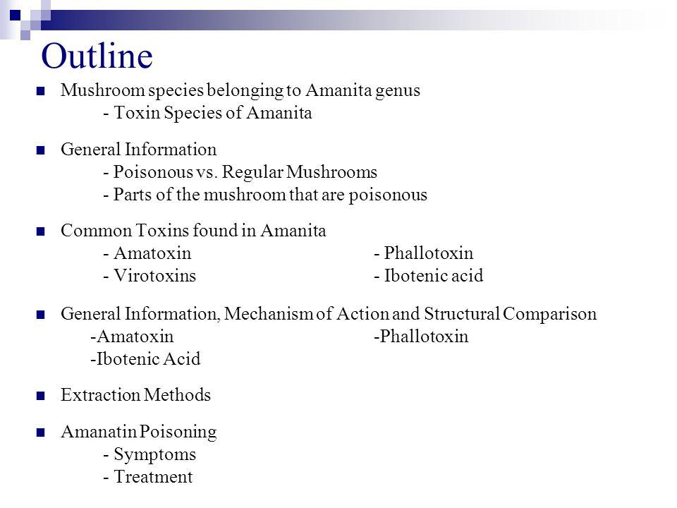 Outline Mushroom species belonging to Amanita genus - Toxin Species of Amanita General Information - Poisonous vs. Regular Mushrooms - Parts of the mu