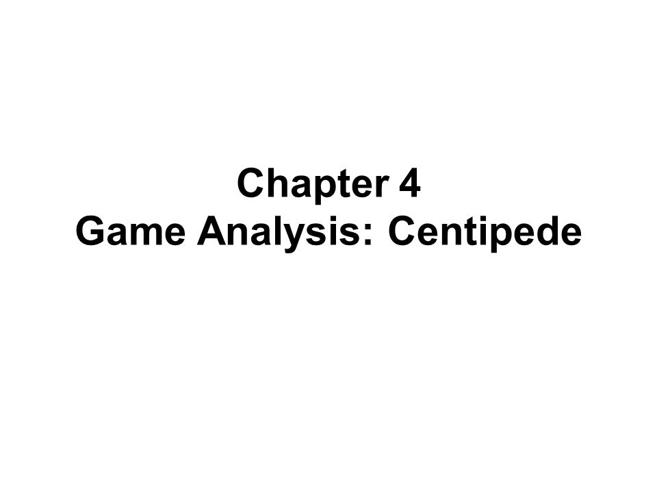 Chapter 4 Game Analysis: Centipede