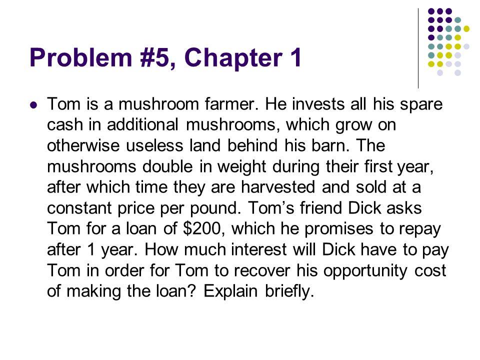 Problem #5, Chapter 1 Tom is a mushroom farmer.