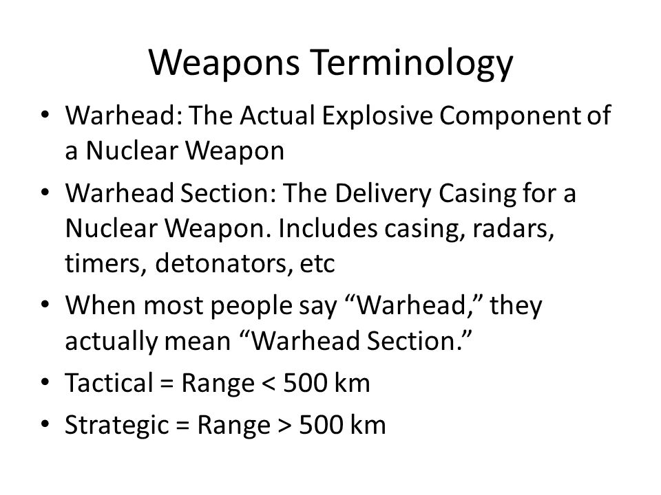 Weapons Terminology Warhead: The Actual Explosive Component of a Nuclear Weapon Warhead Section: The Delivery Casing for a Nuclear Weapon.