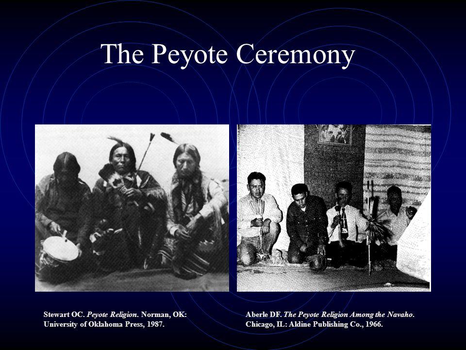 The Peyote Ceremony Stewart OC. Peyote Religion. Norman, OK: University of Oklahoma Press, 1987.