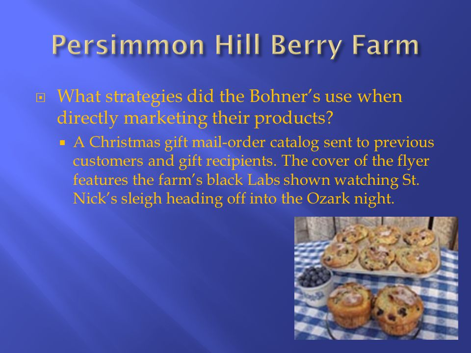  What strategies did the Bohner's use when directly marketing their products?  A Christmas gift mail-order catalog sent to previous customers and gi