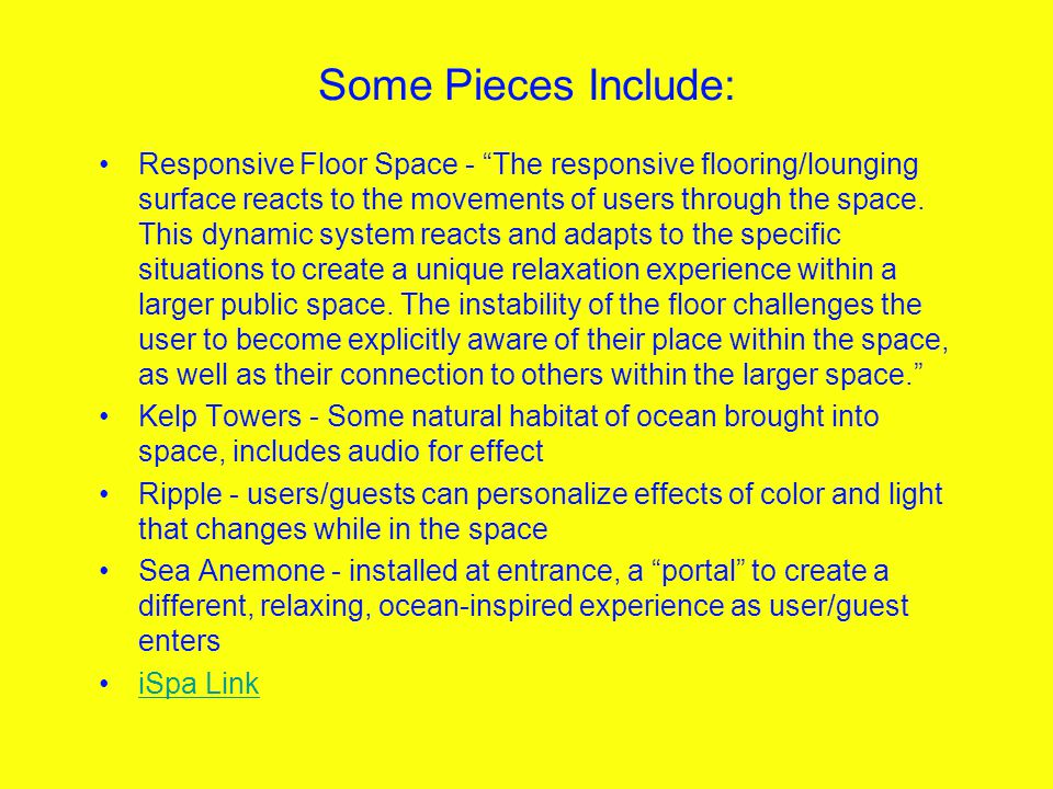 Some Pieces Include: Responsive Floor Space - The responsive flooring/lounging surface reacts to the movements of users through the space.