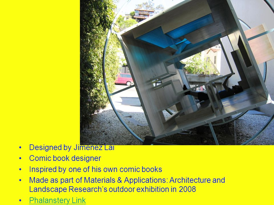 Designed by Jimenez Lai Comic book designer Inspired by one of his own comic books Made as part of Materials & Applications: Architecture and Landscape Research's outdoor exhibition in 2008 Phalanstery Link