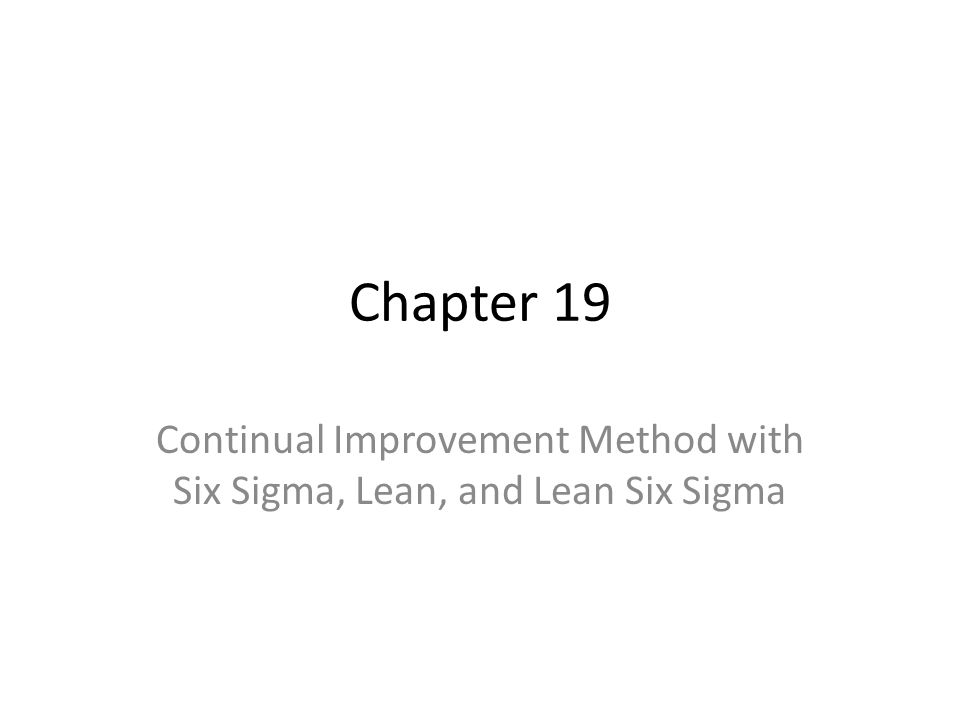 Chapter 19 Continual Improvement Method with Six Sigma, Lean, and Lean Six Sigma