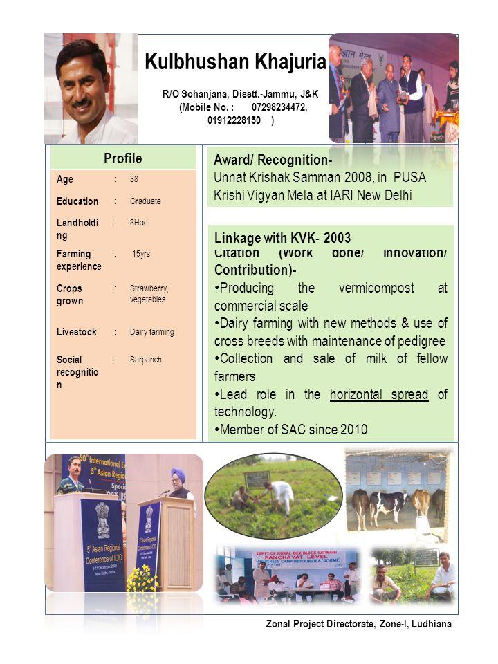 Kulbhushan Khajuria R/O Sohanjana, Disstt.-Jammu, J&K (Mobile No. : 07298234472, 01912228150 ) Profile Age :38 Education :Graduate Landholdi ng :3Hac