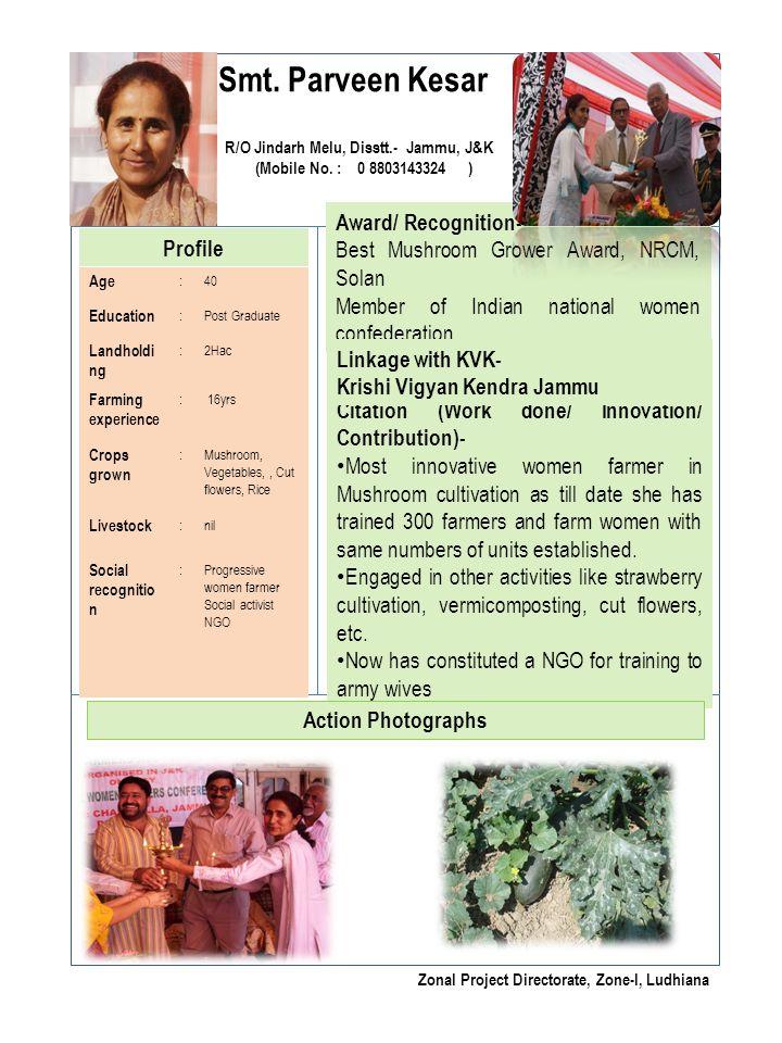 Smt. Parveen Kesar R/O Jindarh Melu, Disstt.- Jammu, J&K (Mobile No. : 0 8803143324 ) Profile Award/ Recognition- Best Mushroom Grower Award, NRCM, So