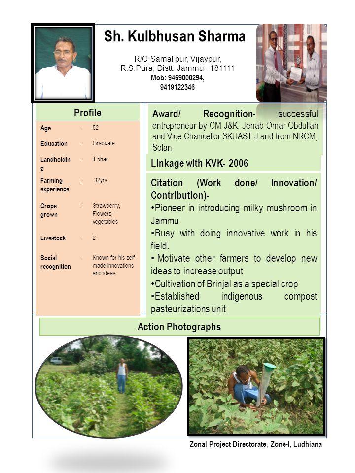 Sh. Kulbhusan Sharma R/O Samal pur, Vijaypur, R.S.Pura, Distt. Jammu -181111 Mob: 9469000294, 9419122346 Profile Award/ Recognition- successful entrep