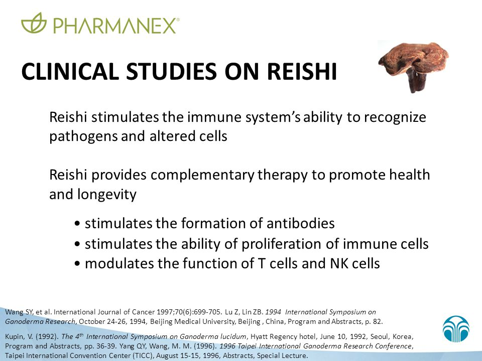 CLINICAL STUDIES ON REISHI Reishi stimulates the immune system's ability to recognize pathogens and altered cells Reishi provides complementary therap