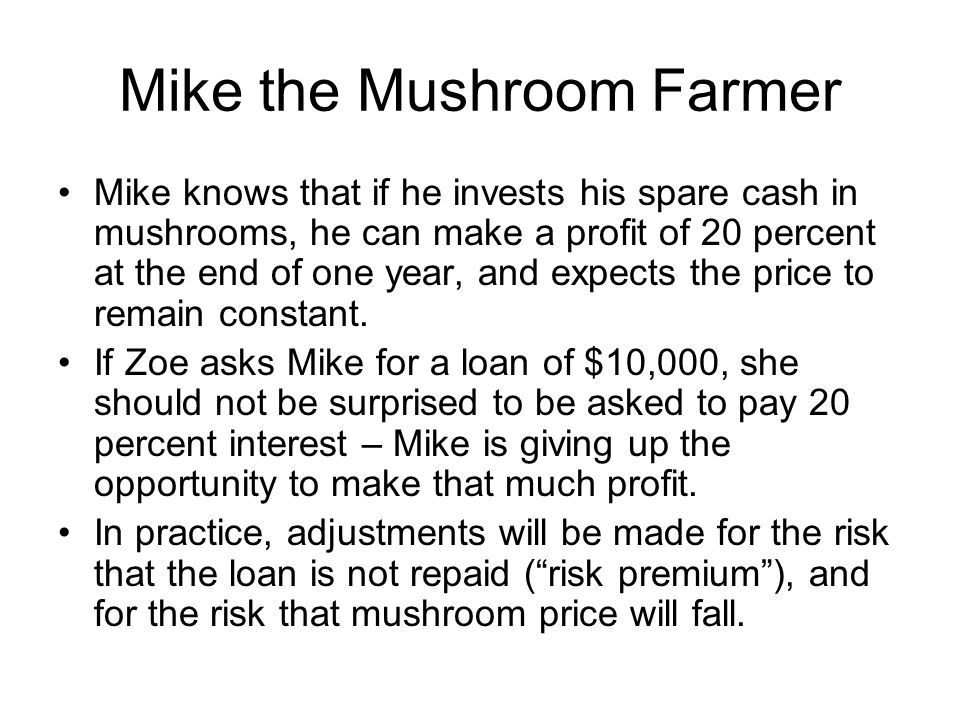 Mike the Mushroom Farmer Mike knows that if he invests his spare cash in mushrooms, he can make a profit of 20 percent at the end of one year, and exp