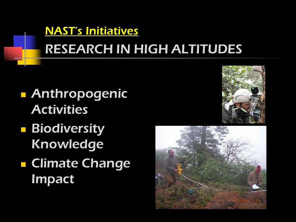 NAST's Initiatives RESEARCH IN HIGH ALTITUDES Anthropogenic Activities Biodiversity Knowledge Climate Change Impact
