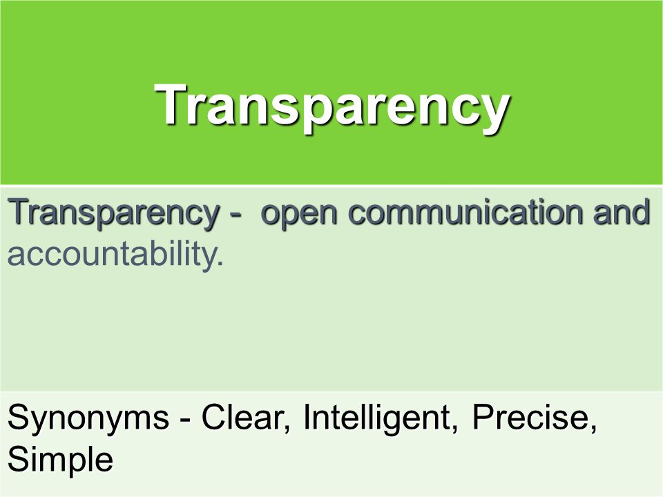 Transparency Transparency - open communication and Transparency - open communication and accountability. Synonyms - Clear, Intelligent, Precise, Simpl