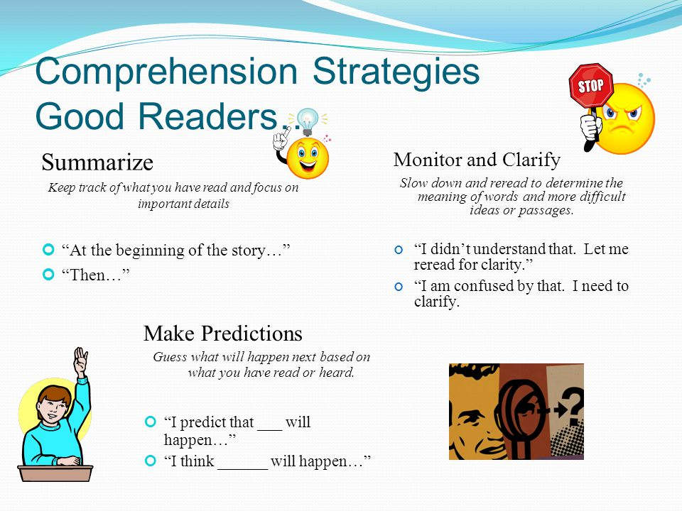 """Comprehension Strategies Good Readers… Make Predictions Guess what will happen next based on what you have read or heard. """"I predict that ___ will hap"""