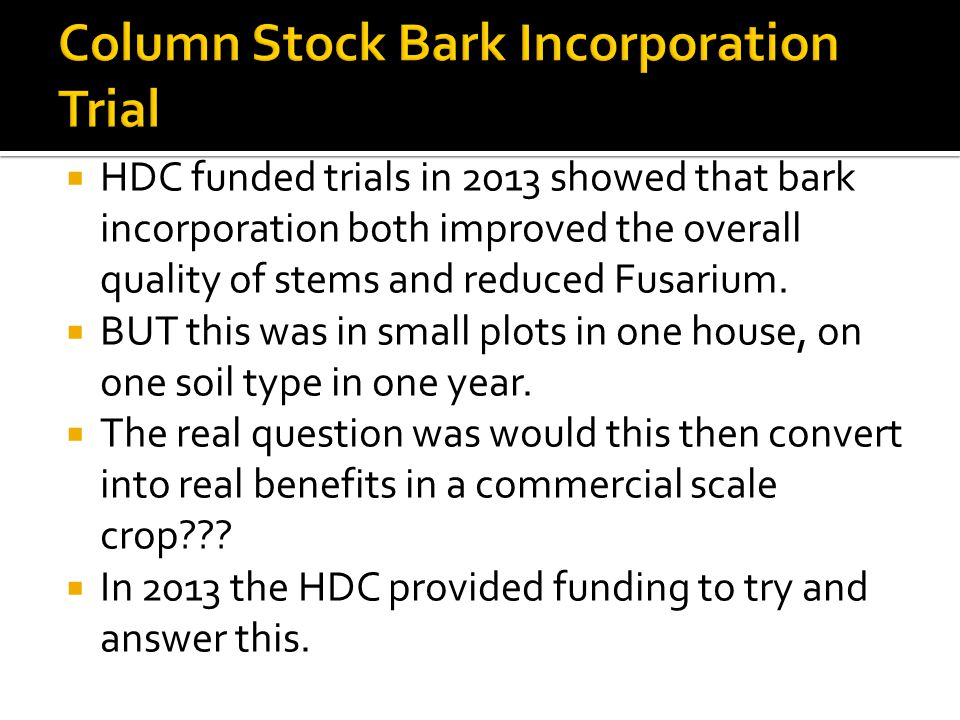  HDC funded trials in 2013 showed that bark incorporation both improved the overall quality of stems and reduced Fusarium.