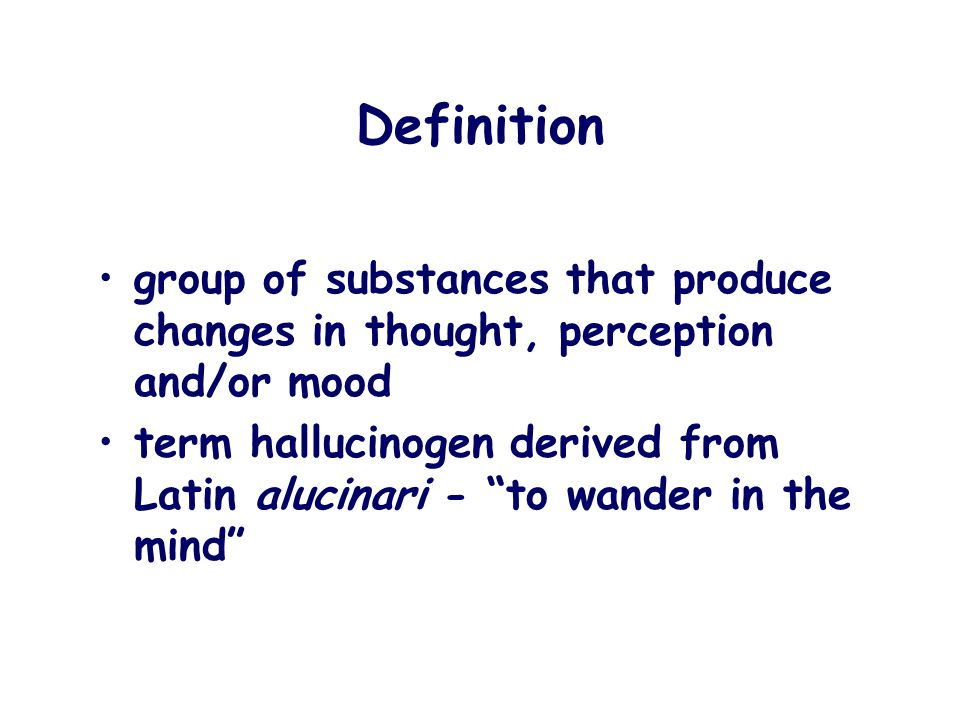 "Definition group of substances that produce changes in thought, perception and/or mood term hallucinogen derived from Latin alucinari - ""to wander in"