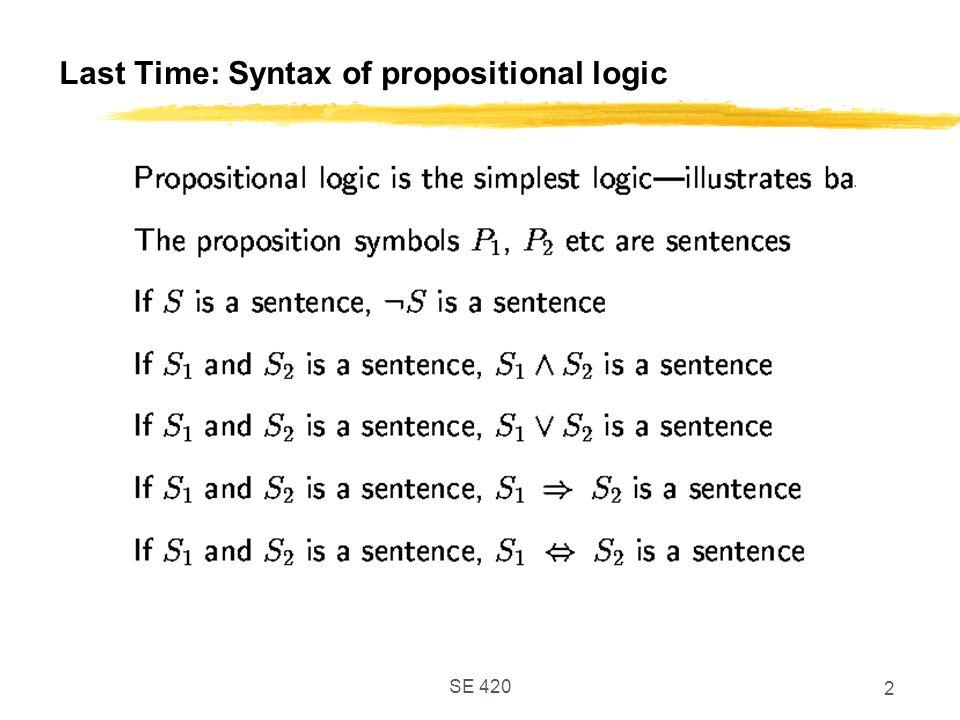 SE 420 3 Last Time: Semantics of Propositional logic
