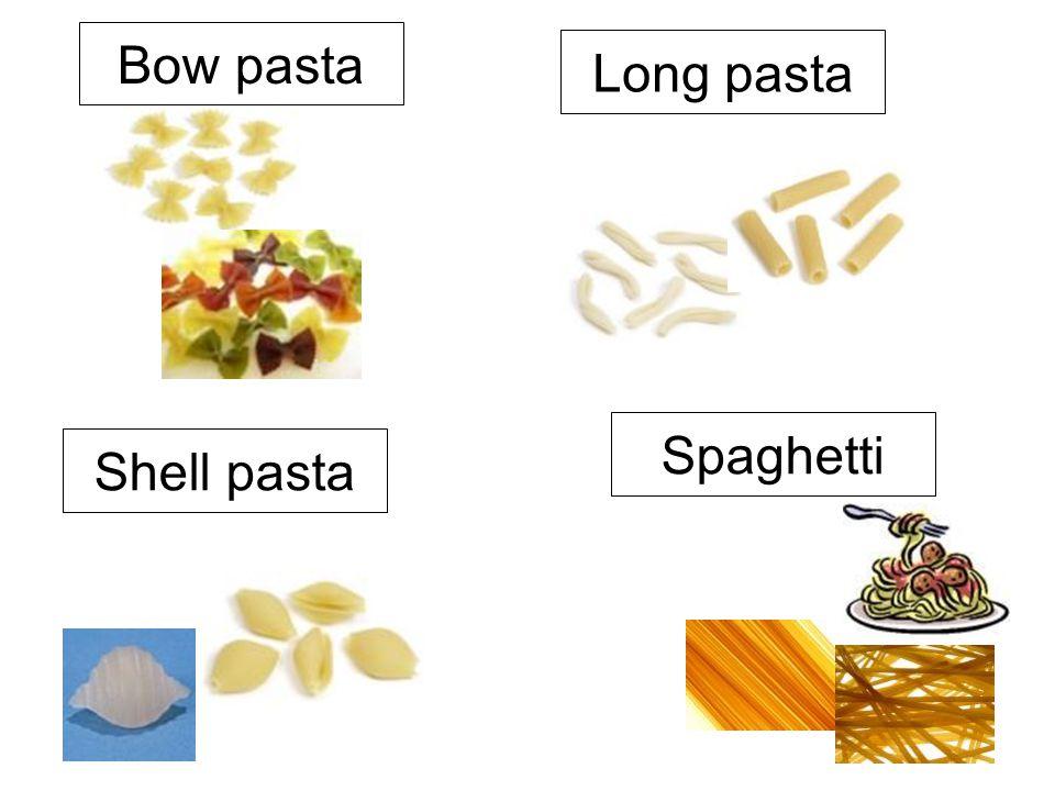 Bow pasta Long pasta Shell pasta Spaghetti
