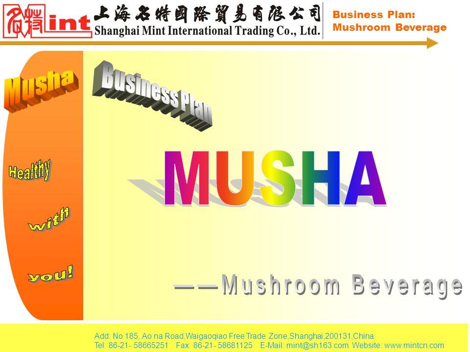 Add: No 185, Ao na Road,Waigaoqiao Free Trade Zone,Shanghai,200131,China Tel: 86-21- 58665251 Fax: 86-21- 58681125 E-Mail: mint@sh163.com Website: www.mintcn.com Business Plan: Mushroom Beverage
