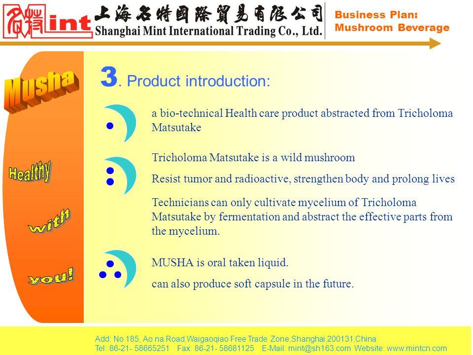 Add: No 185, Ao na Road,Waigaoqiao Free Trade Zone,Shanghai,200131,China Tel: 86-21- 58665251 Fax: 86-21- 58681125 E-Mail: mint@sh163.com Website: www.mintcn.com Business Plan: Mushroom Beverage 8.