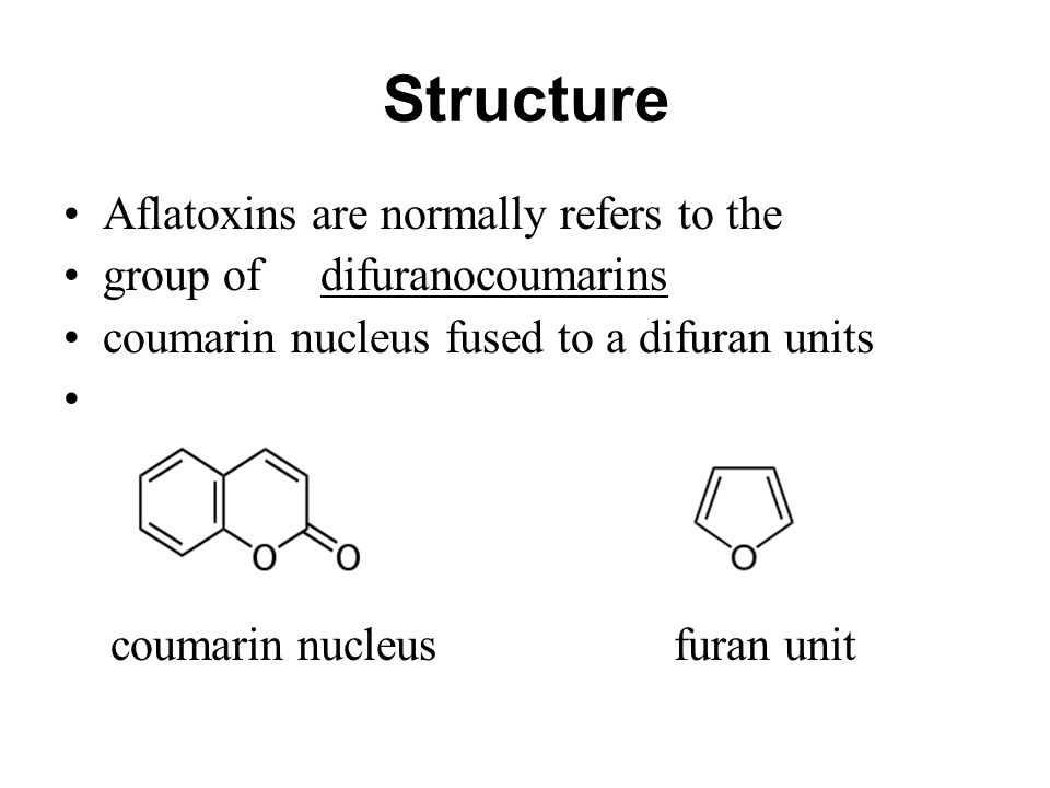 Structure Aflatoxins are normally refers to the group of difuranocoumarins coumarin nucleus fused to a difuran units coumarin nucleus furan unit