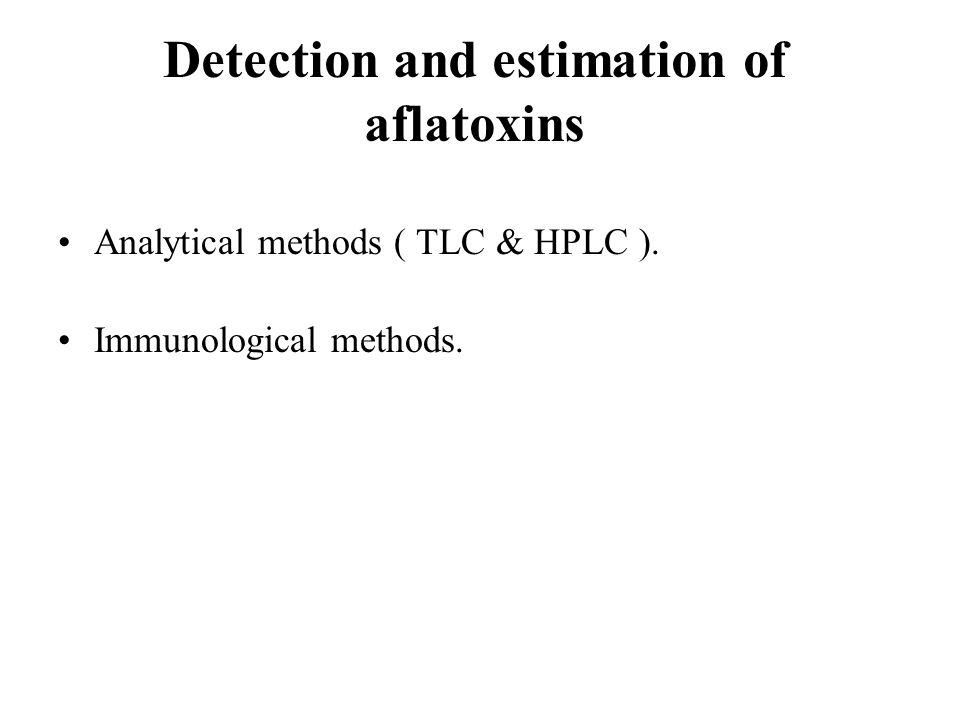 Detection and estimation of aflatoxins Analytical methods ( TLC & HPLC ). Immunological methods.