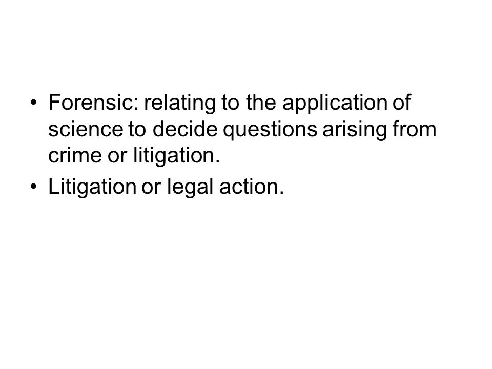 Forensic: relating to the application of science to decide questions arising from crime or litigation. Litigation or legal action.