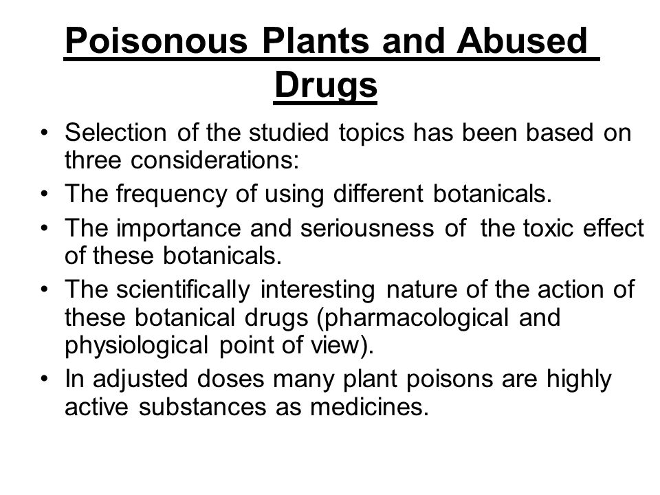 Poisonous Plants and Abused Drugs Selection of the studied topics has been based on three considerations: The frequency of using different botanicals.