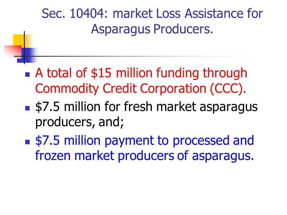 Sec.10404: market Loss Assistance for Asparagus Producers.