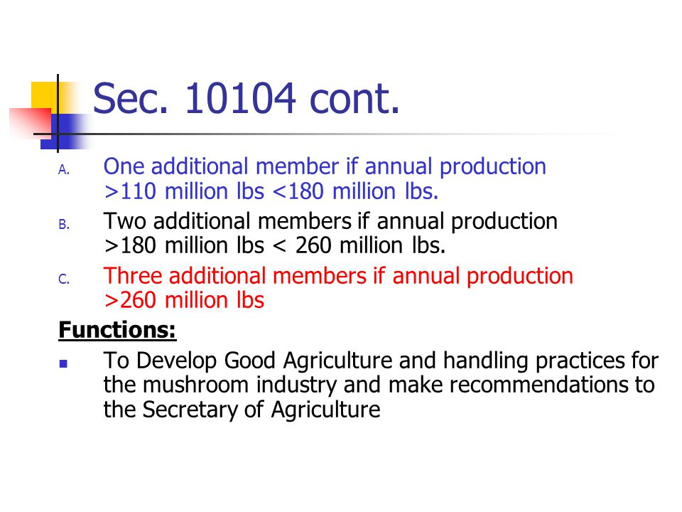 Sec.10104 cont. A. One additional member if annual production >110 million lbs <180 million lbs.